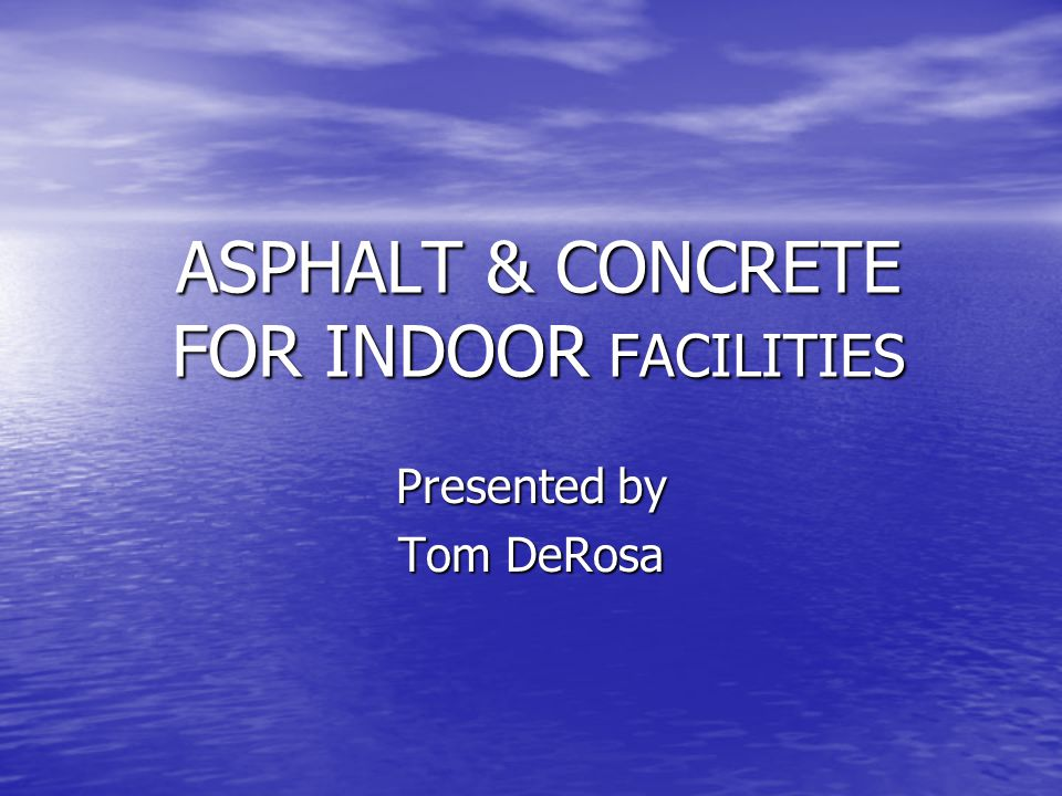 TYPE OF CONSTRUCTION 3 TYPES OF BASE CONSTRUCTION FOR INDOOR FACILITIES 3 TYPES OF BASE CONSTRUCTION FOR INDOOR FACILITIES TYPICAL 4 to 12 STONE BASE with 2 LIFTS OF ASPHALT (1 ½ Binder & 1 ½ Top) TYPICAL 4 to 12 STONE BASE with 2 LIFTS OF ASPHALT (1 ½ Binder & 1 ½ Top) CONCRETE SLAB with a 1 to 2 ASPHALT LIFT CONCRETE SLAB with a 1 to 2 ASPHALT LIFT POST TENSION CONCRETE SLAB POST TENSION CONCRETE SLAB
