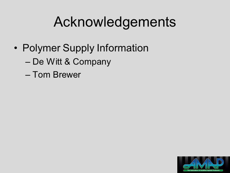 Acknowledgements Polymer Supply Information –De Witt & Company –Tom Brewer