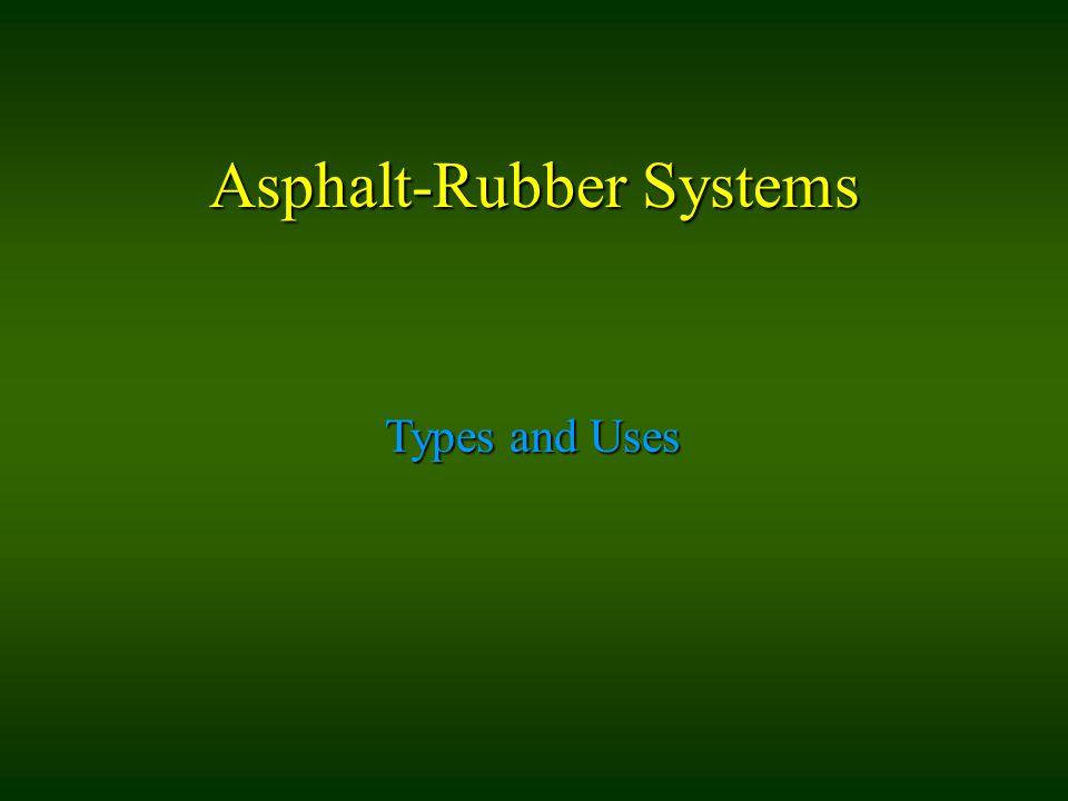 Asphalt-Rubber Systems Types and Uses