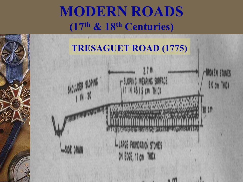 MODERN ROADS (17 th & 18 th Centuries) TRESAGUET ROAD (1775)