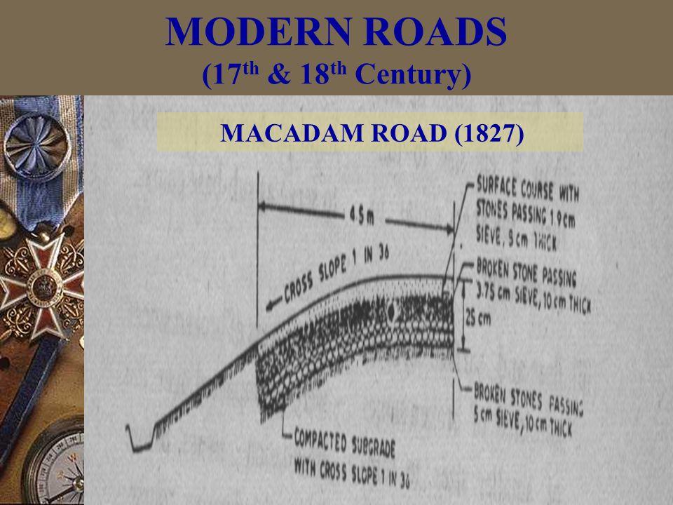 MODERN ROADS (17 th & 18 th Century) MACADAM ROAD (1827)
