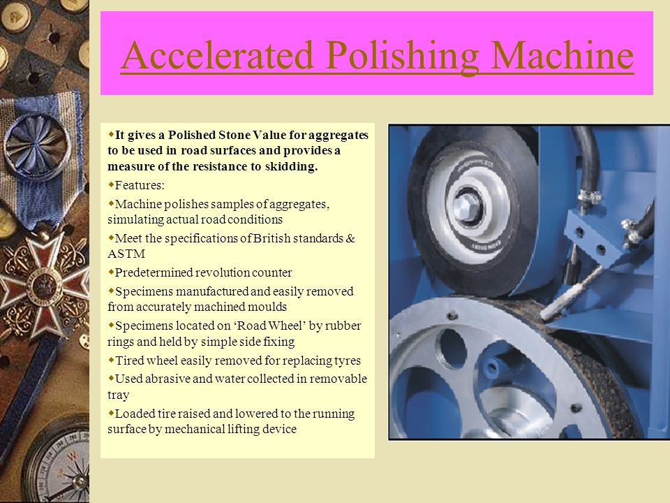 Accelerated Polishing Machine  It gives a Polished Stone Value for aggregates to be used in road surfaces and provides a measure of the resistance to skidding.