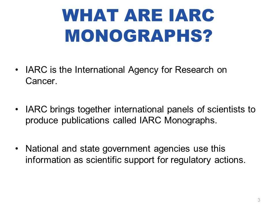 WHAT ARE IARC MONOGRAPHS. IARC is the International Agency for Research on Cancer.