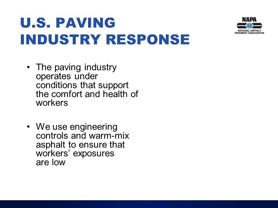 U.S. PAVING INDUSTRY RESPONSE The paving industry operates under conditions that support the comfort and health of workers We use engineering controls