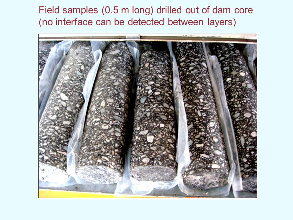 Field samples (0.5 m long) drilled out of dam core (no interface can be detected between layers)