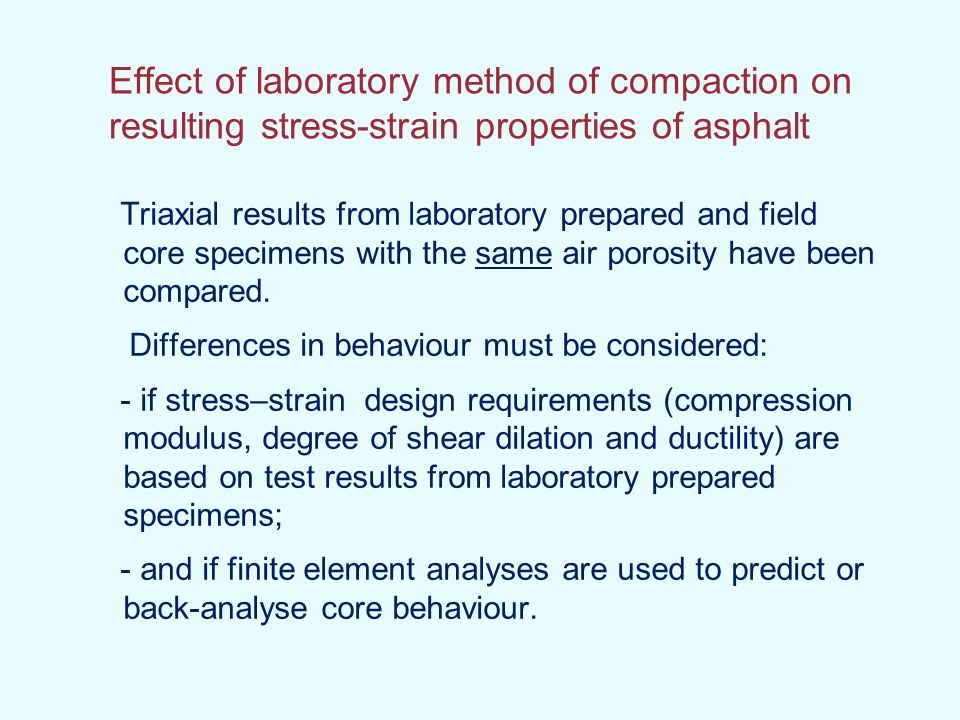Effect of laboratory method of compaction on resulting stress-strain properties of asphalt Triaxial results from laboratory prepared and field core sp