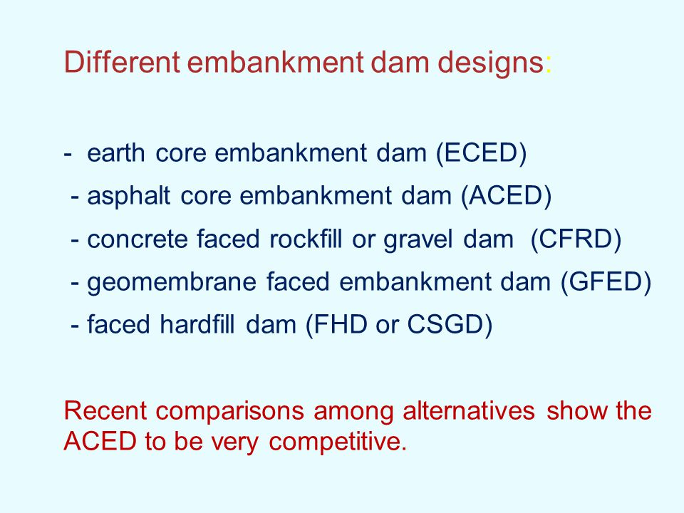 Asphalt concrete core - Simple and robust construction method; - Asphalt concrete is a flexible and ductile material with viscoelastic-plastic properties (a forgiving material); - No core erosion; therefore no strict filter criteria; - Core adjusts to dam and foundation deformations; - Earthquake resistant; no deterioration of properties; - Self-healing (self-sealing) of any cracks; - Asphalt mix may be tailored to satisfy special design requirements; - Can resist overtopping erosion during construction;