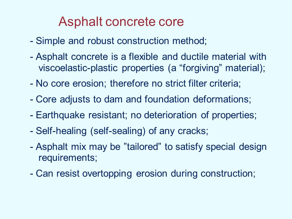 Asphalt concrete core - Simple and robust construction method; - Asphalt concrete is a flexible and ductile material with viscoelastic-plastic propert