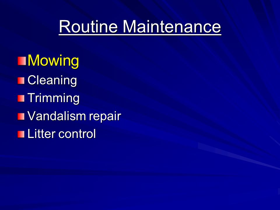 Routine Maintenance MowingCleaningTrimming Vandalism repair Litter control