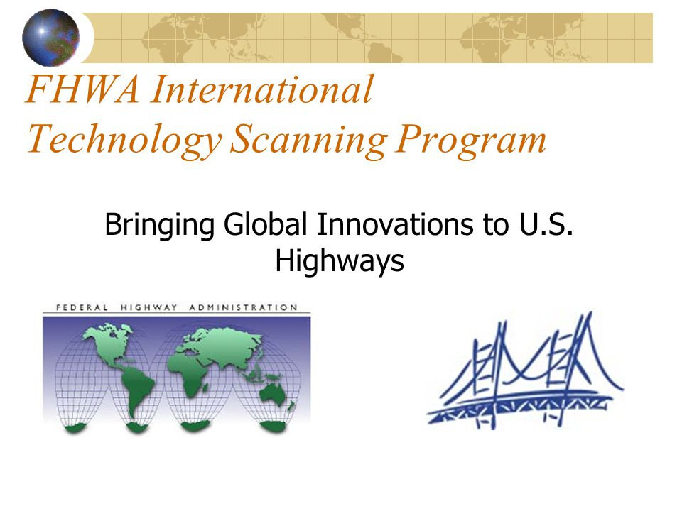 Sponsored 50 scans since 1990 Snowplow air and pavement temperature sensors Heavy-duty asphalt that resists rutting Safer bicycle and pedestrian lane design Innovative contracting FHWA International Technology Scanning Program