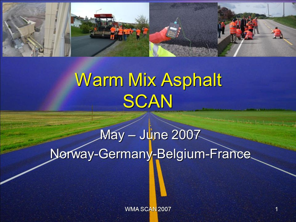 WMA SCAN 20071 Warm Mix Asphalt SCAN May – June 2007 Norway-Germany-Belgium-France