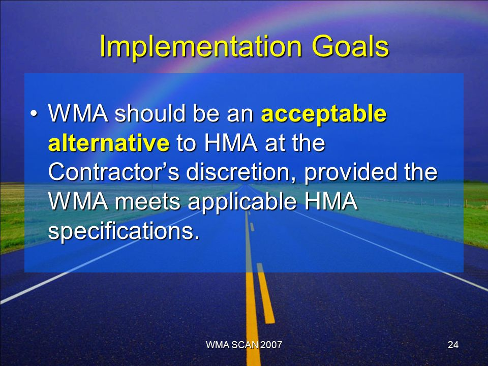 WMA SCAN 200724 Implementation Goals WMA should be an acceptable alternative to HMA at the Contractor's discretion, provided the WMA meets applicable HMA specifications.WMA should be an acceptable alternative to HMA at the Contractor's discretion, provided the WMA meets applicable HMA specifications.