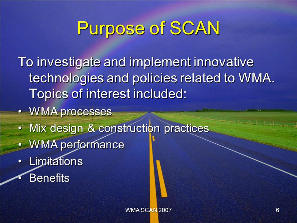 WMA SCAN 20076 Purpose of SCAN To investigate and implement innovative technologies and policies related to WMA.