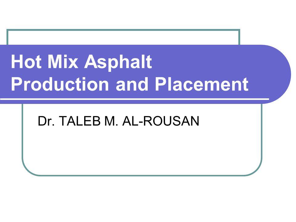 Hot Mix Asphalt Production and Placement Dr. TALEB M. AL-ROUSAN