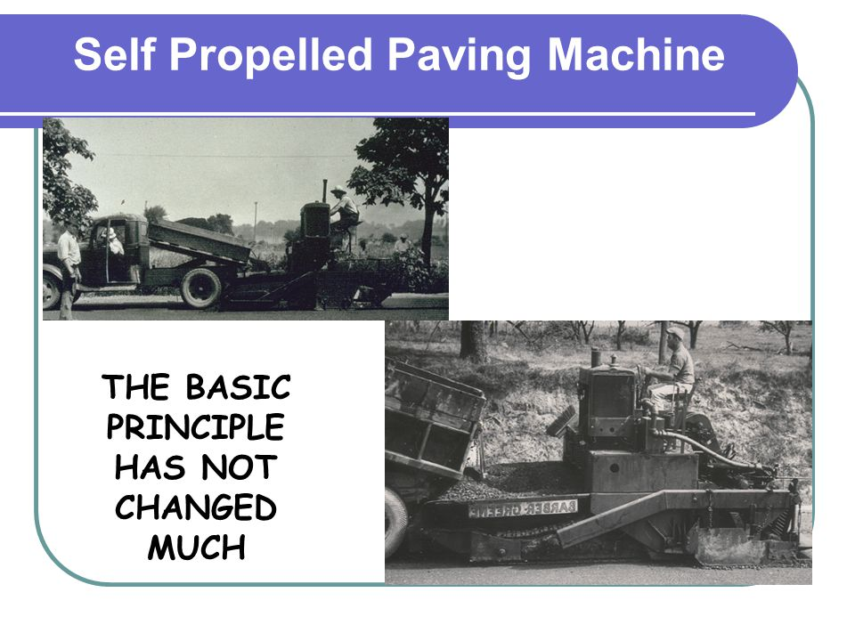Self Propelled Paving Machine THE BASIC PRINCIPLE HAS NOT CHANGED MUCH