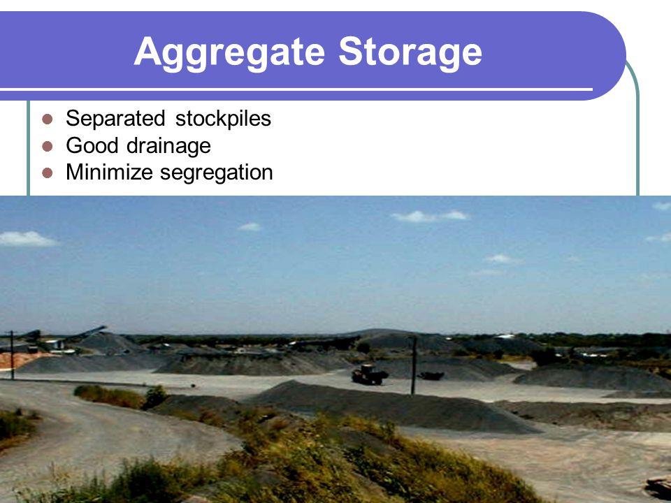 Aggregate Storage Separated stockpiles Good drainage Minimize segregation