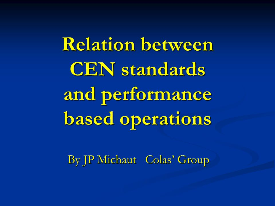 Relation between CEN standards and performance based operations By JP Michaut Colas' Group