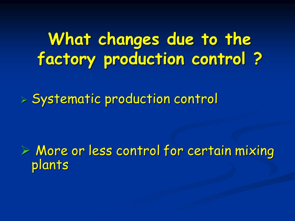 What changes due to the factory production control .