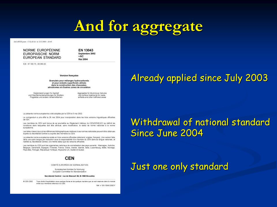 And for aggregate Already applied since July 2003 Withdrawal of national standard Since June 2004 Just one only standard