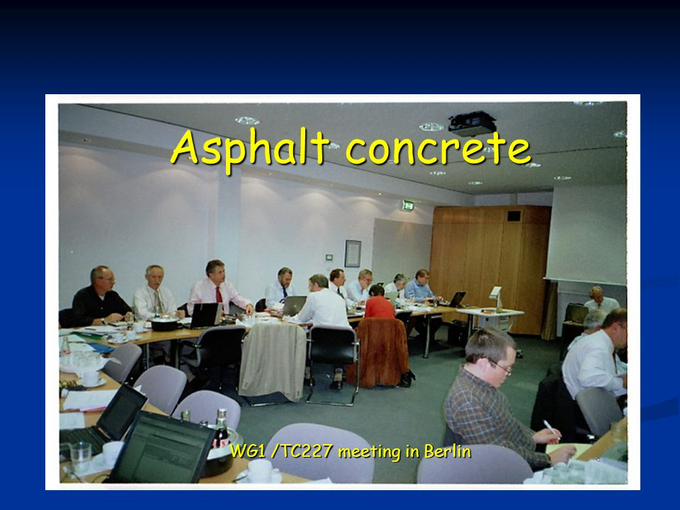 Asphalt concrete Asphalt concrete WG1 /TC227 meeting in Berlin