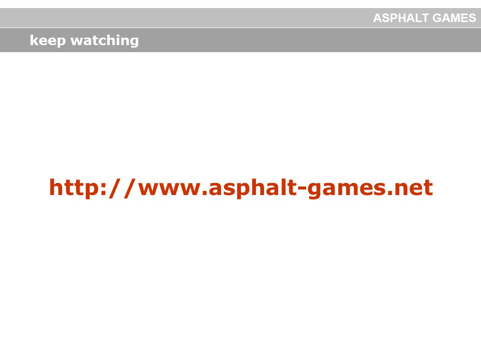 keep watching http://www.asphalt-games.net ASPHALT GAMES