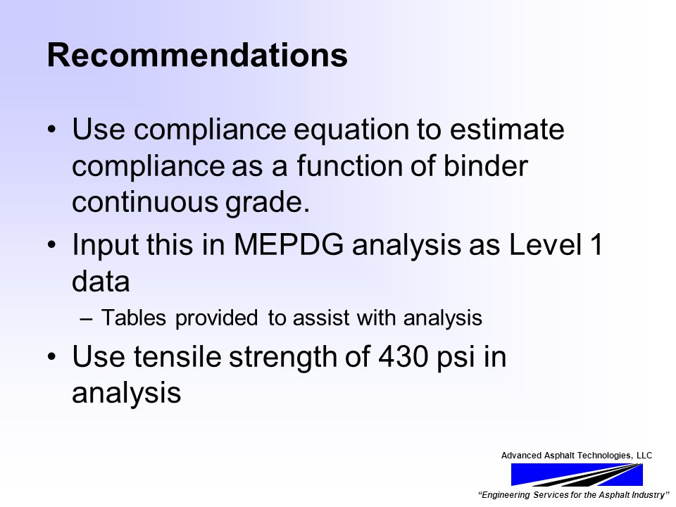 Advanced Asphalt Technologies, LLC Engineering Services for the Asphalt Industry Recommendations Use compliance equation to estimate compliance as a function of binder continuous grade.