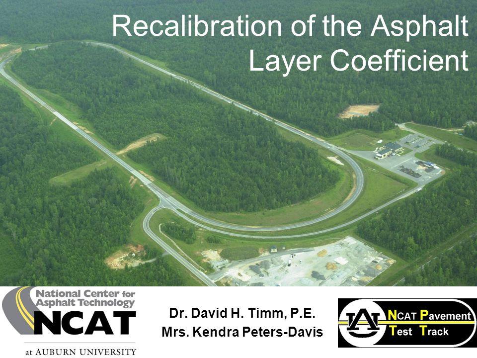 Recalibration of the Asphalt Layer Coefficient Dr. David H. Timm, P.E. Mrs. Kendra Peters-Davis