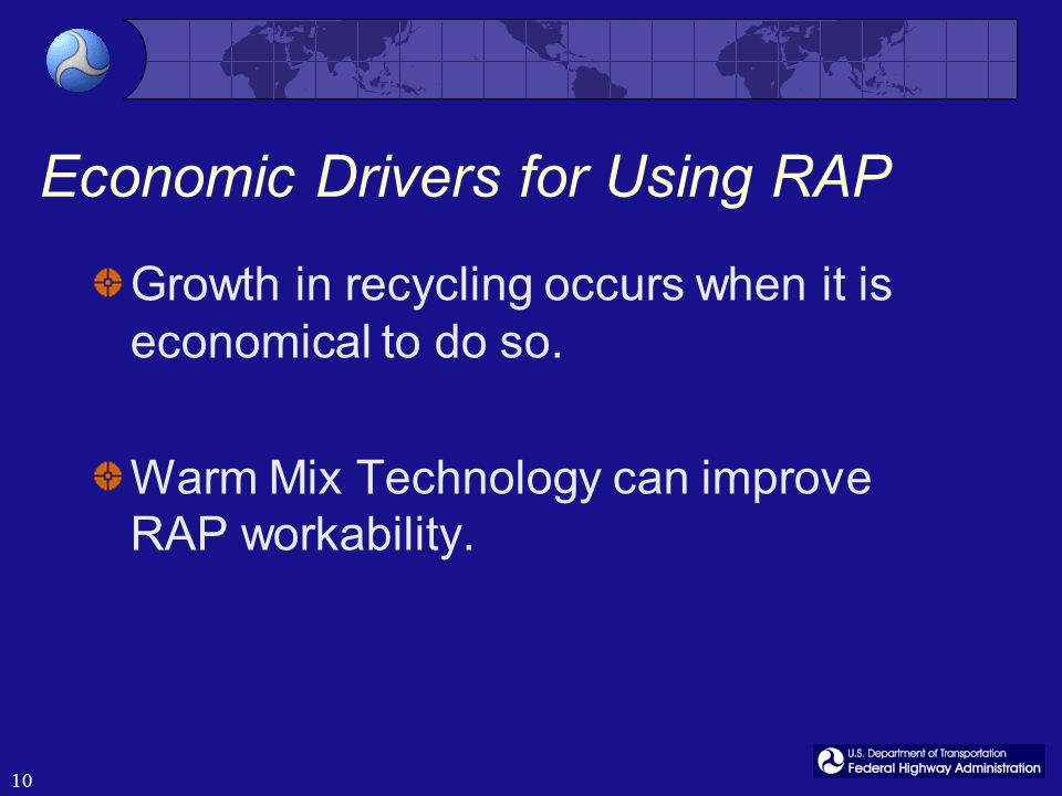 10 Economic Drivers for Using RAP Growth in recycling occurs when it is economical to do so.