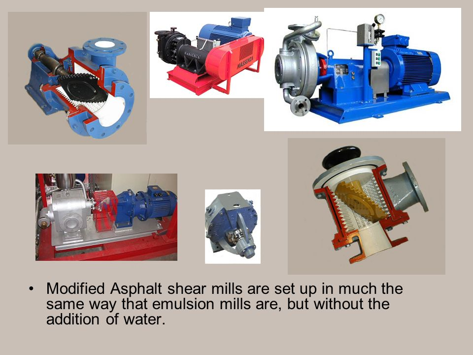 Modified Asphalt is made by adding polymers, and is usually run through some type of shear mill.