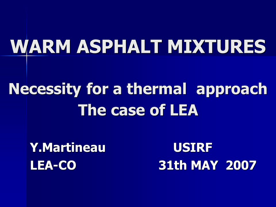 WARM ASPHALT MIXTURES Necessity for a thermal approach The case of LEA Y.Martineau USIRF LEA-CO 31th MAY 2007