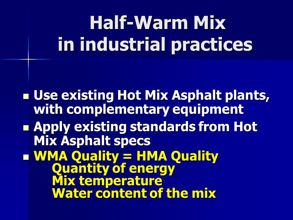 Half-Warm Mix in industrial practices Half-Warm Mix in industrial practices Use existing Hot Mix Asphalt plants, with complementary equipment Use exis