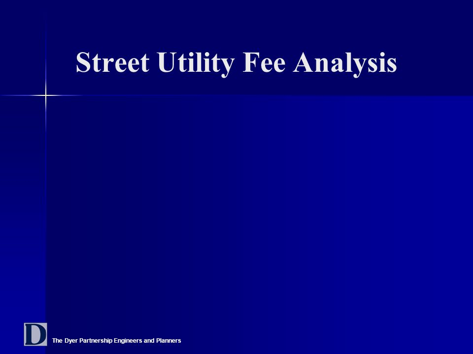 The Dyer Partnership Engineers and Planners Street Utility Fee Analysis