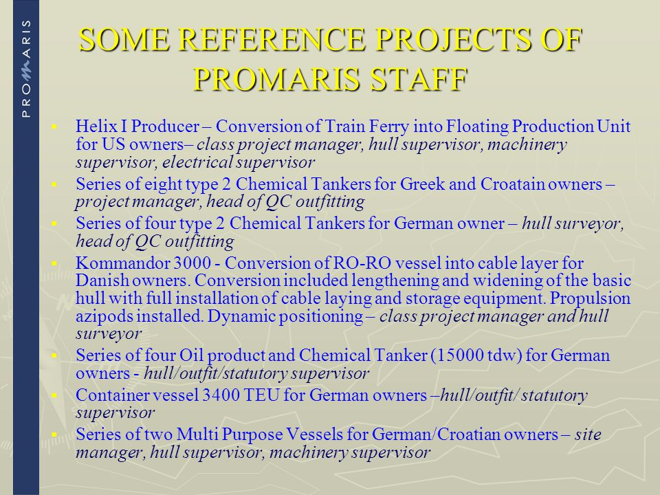 SOME REFERENCE PROJECTS OF PROMARIS STAFF   Helix I Producer – Conversion of Train Ferry into Floating Production Unit for US owners– class project