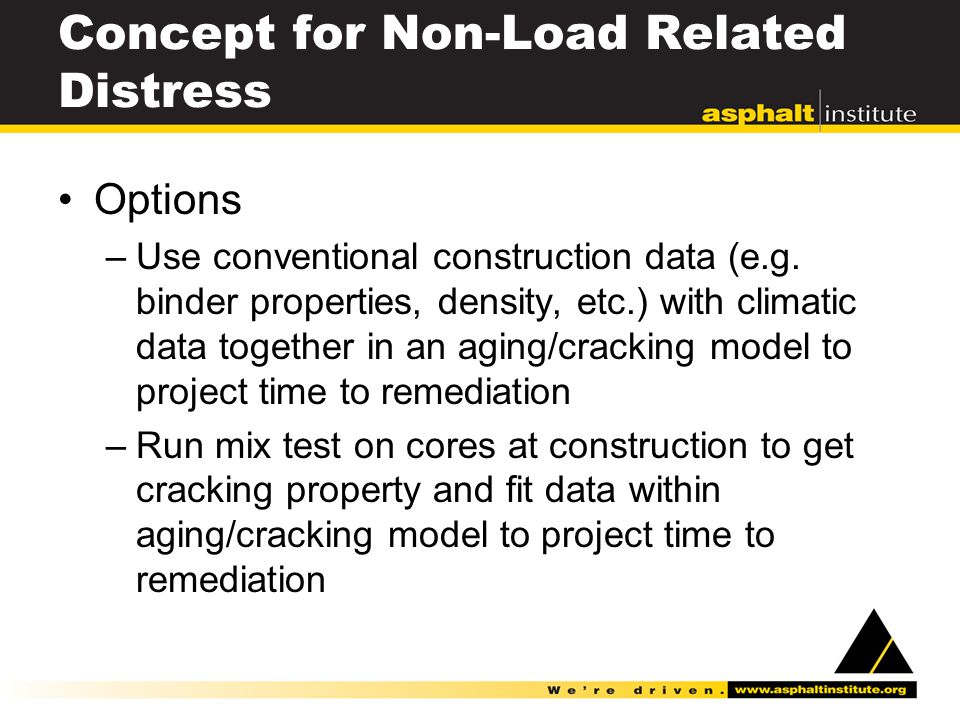 Concept for Non-Load Related Distress Options –Use conventional construction data (e.g.