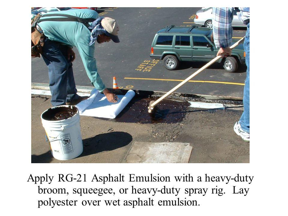 Apply RG-21 Asphalt Emulsion with a heavy-duty broom, squeegee, or heavy-duty spray rig.