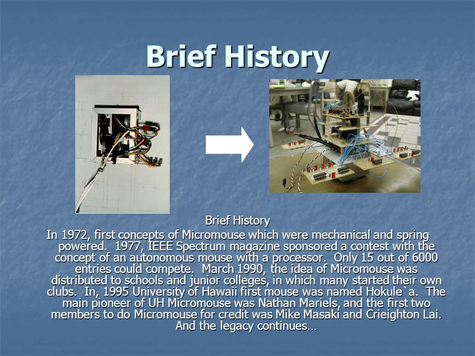 Brief History In 1972, first concepts of Micromouse which were mechanical and spring powered.