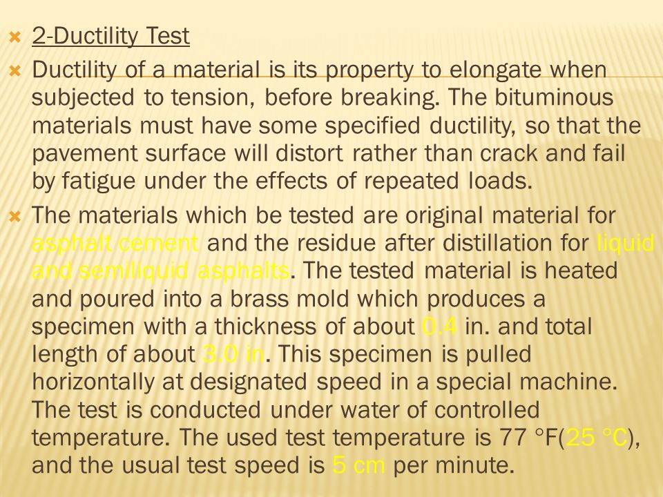  2-Ductility Test  Ductility of a material is its property to elongate when subjected to tension, before breaking. The bituminous materials must hav