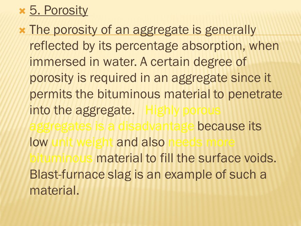  5. Porosity  The porosity of an aggregate is generally reflected by its percentage absorption, when immersed in water. A certain degree of porosity