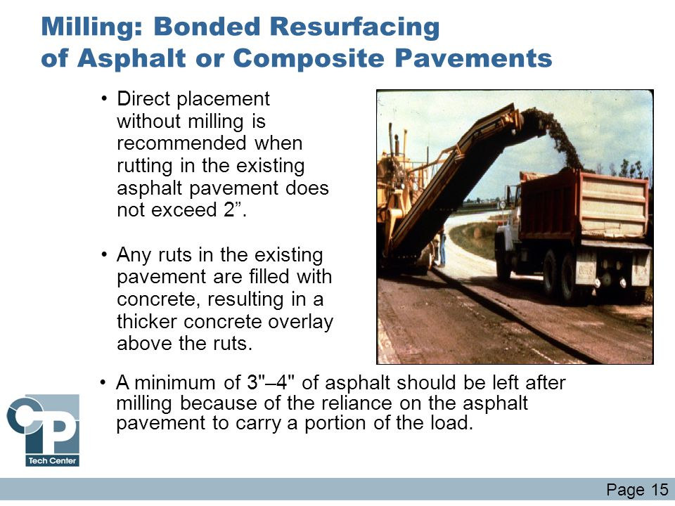 Milling: Bonded Resurfacing of Asphalt or Composite Pavements Direct placement without milling is recommended when rutting in the existing asphalt pav