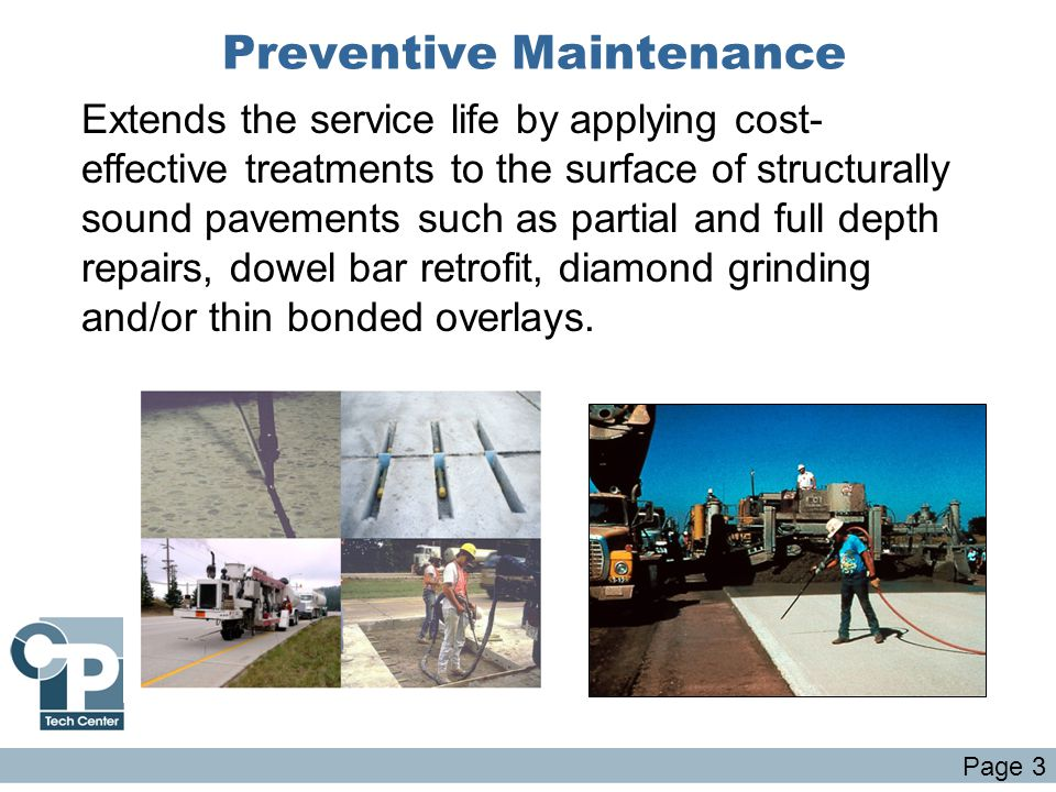 Preventive Maintenance Extends the service life by applying cost- effective treatments to the surface of structurally sound pavements such as partial