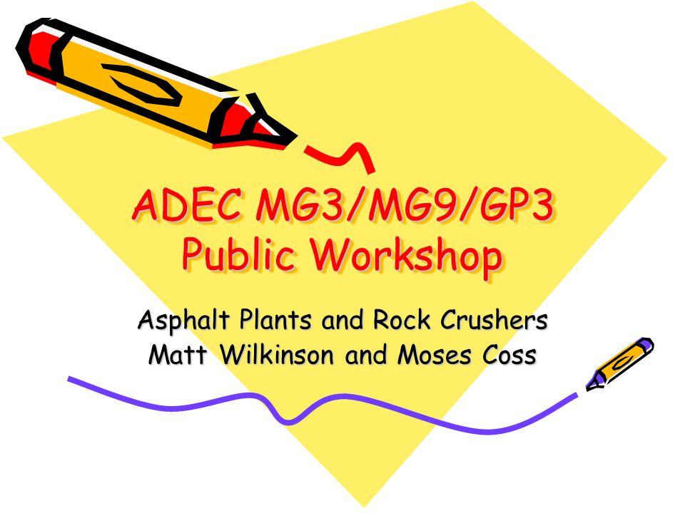 ADEC MG3/MG9/GP3 Public Workshop Asphalt Plants and Rock Crushers Matt Wilkinson and Moses Coss