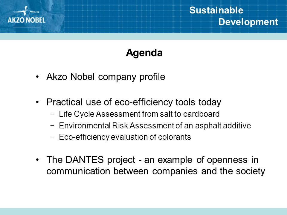 Sustainable Development Agenda Akzo Nobel company profile Practical use of eco-efficiency tools today −Life Cycle Assessment from salt to cardboard −E