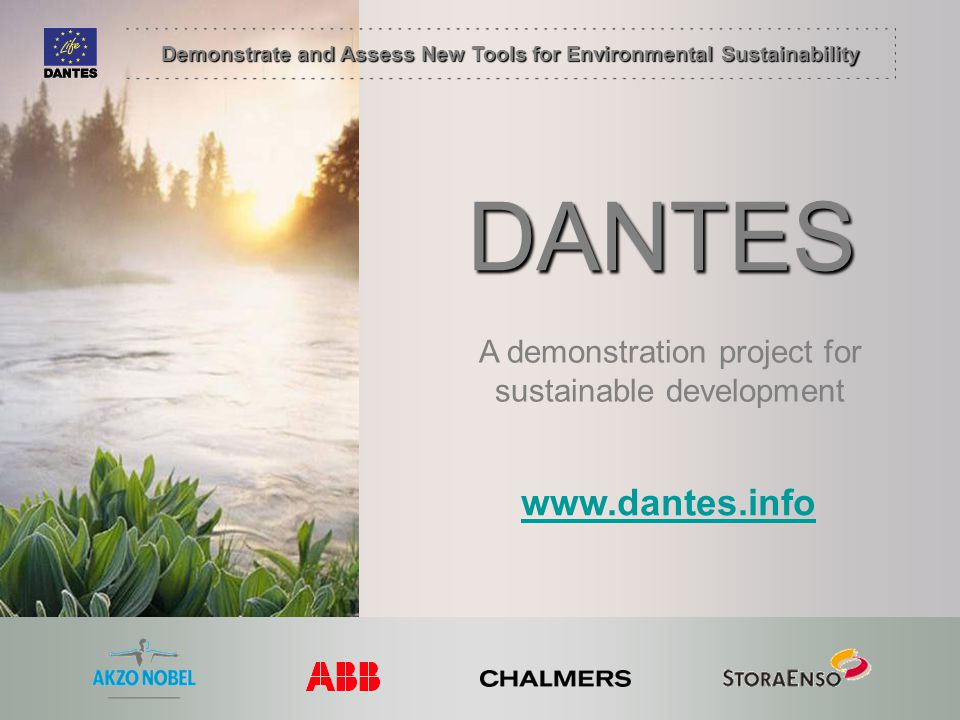 Demonstrate and Assess New Tools for Environmental Sustainability DANTES A demonstration project for sustainable development www.dantes.info