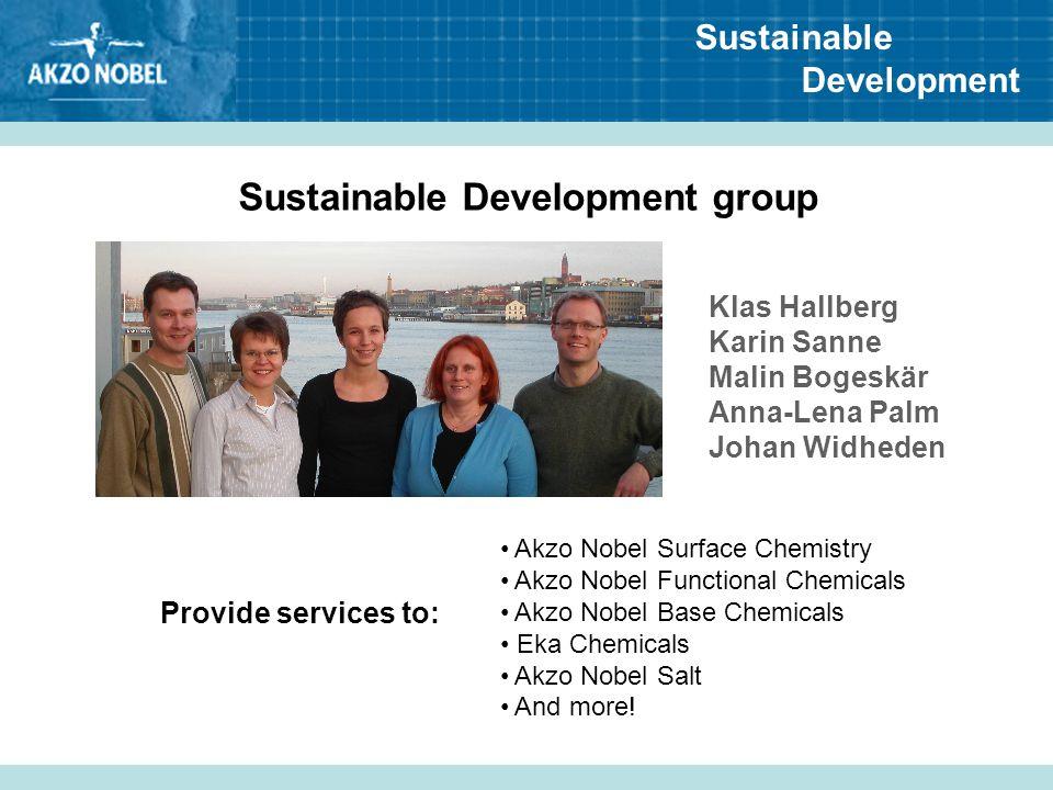 Sustainable Development Sustainable Development group Klas Hallberg Karin Sanne Malin Bogeskär Anna-Lena Palm Johan Widheden Akzo Nobel Surface Chemis