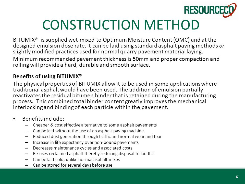 CONSTRUCTION METHOD BITUMIX® is supplied wet-mixed to Optimum Moisture Content (OMC) and at the designed emulsion dose rate.