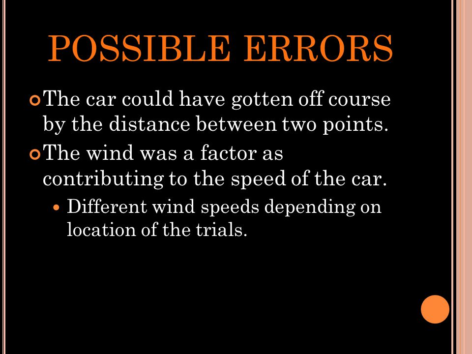 POSSIBLE ERRORS The car could have gotten off course by the distance between two points.