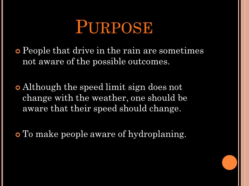 P URPOSE People that drive in the rain are sometimes not aware of the possible outcomes.