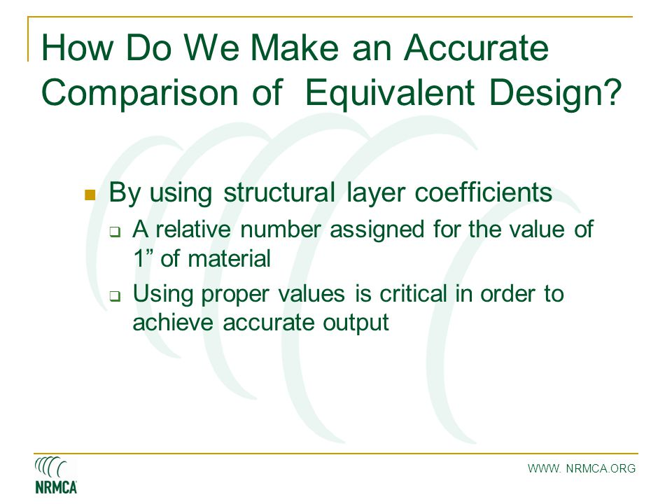 WWW. NRMCA.ORG How Do We Make an Accurate Comparison of Equivalent Design? By using structural layer coefficients  A relative number assigned for the