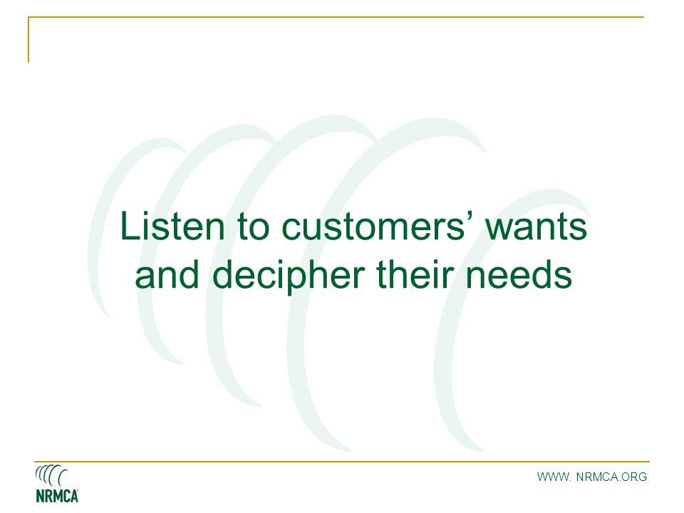 WWW. NRMCA.ORG Listen to customers' wants and decipher their needs