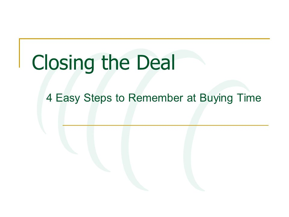 Closing the Deal 4 Easy Steps to Remember at Buying Time